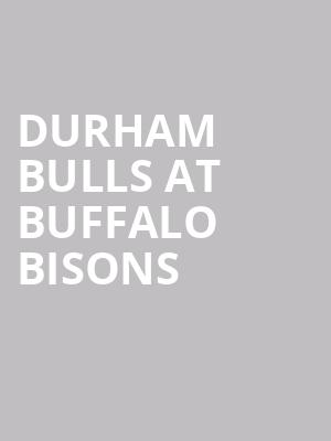 Durham Bulls at Buffalo Bisons at Sahlen Field