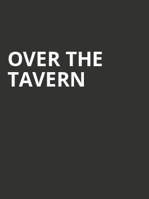 Over the Tavern at 710 Main Theatre